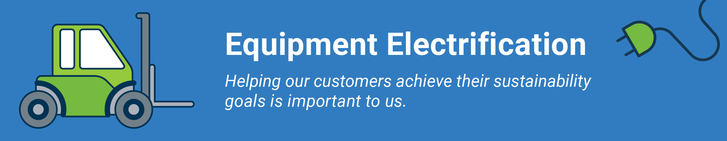 Business Equipment Electrification - helping our customers achieve their sustainability goals is important to us